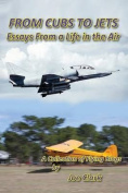 From Cubs to Jets - Essays from a Life in the Air.