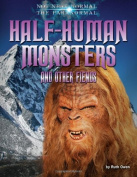 Half-Human Monsters and Other Fiends (Not Near Normal
