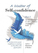 A Matter of Self-Confidence: An Introduction to Self-Confidence Coaching in a Book