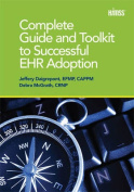 Complete Guide and Toolkit to Successful EHR Adoption