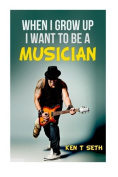 When I grow up I want to be a musician (Kid's Dream Books)