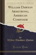 William Dawson Armstrong, American Composer