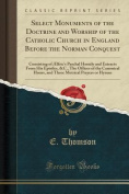 Select Monuments of the Doctrine and Worship of the Catholic Church in England Before the Norman Conquest