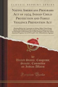 Native Americans Programs Act of 1974, Indian Child Protection and Family Violence Prevention ACT