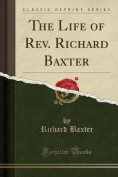 The Life of REV. Richard Baxter