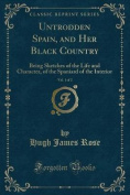 Untrodden Spain, and Her Black Country, Vol. 1 of 2
