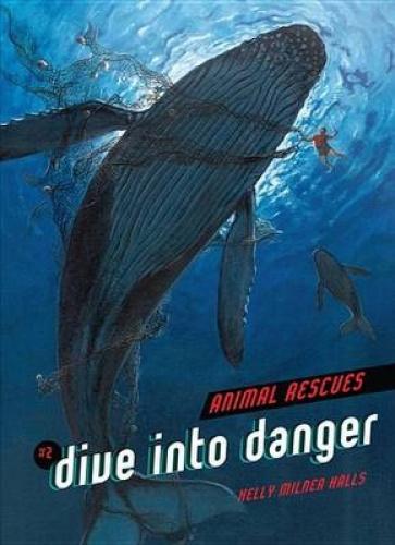 #2 Dive Into Danger (Animal Rescues) by Kelly Milner Halls.