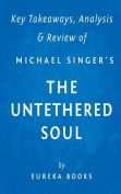 Key Takeaway, Analysis & Review of Michael A. Singer's the Untethered Soul  : The Inside Story of Our Body's Most Underrated Organ