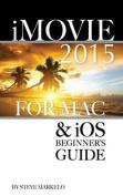 iMovie 2015 for Mac & IOS  : Beginner's Guide