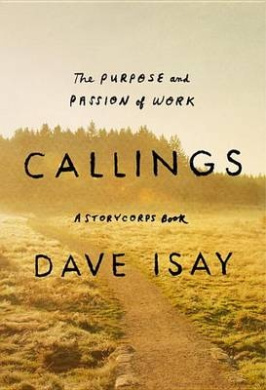 Callings: The Purpose and Passion of Work (Storycorps Book)