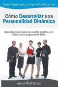 Como Desarrollar Una Personalidad Dinamica [Spanish]