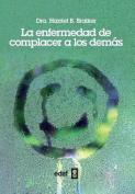 Enfermedad de Complacer a Los Demas, La [Spanish]