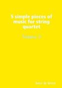 5 Simple Pieces of Music for String Quartet Volume 3