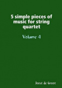 5 Simple Pieces of Music for String Quartet Volume 4