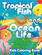Tropical Fish and Ocean Life Kids Colouring Book (Super Fun Colouring Books For Kids)