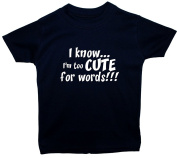 I Know... I'm Too Cute for Words Short Sleeve Baby/Children T-Shirt/Tops 0 to 5 Years