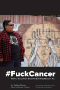 #Fuckcancer the True Story of How Robert the Bold Kicked Cancer's Ass