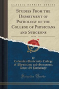Studies from the Department of Pathology of the College of Physicians and Surgeons, Vol. 10