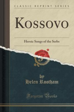 Kossovo: Heroic Songs of the Serbs (Classic Reprint)