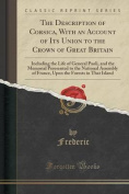 The Description of Corsica, with an Account of Its Union to the Crown of Great Britain