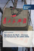 Spectacle as Myth - Chinese Contemporary Art