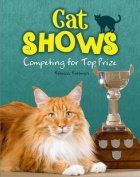 Cat Shows: Competing for Top Prize (Snap Books