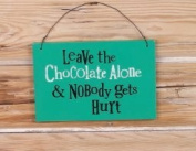 The Bright Side Wooden Plaque - Leave The Chocolate Alone And Nobody Gets Hurt.
