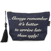 Denim Make-up Bag 'Always remember it's better to arrive late than ugly'