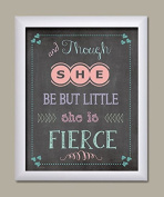 And Though She Be But Little She is Fierce; Nursery Decor; One 11x14 White Framed Print. Pink/White/Teal/Purple