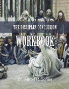 The Disciples Conclusion Workbook