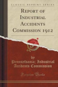 Report of Industrial Accidents Commission 1912
