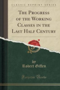 The Progress of the Working Classes in the Last Half Century