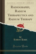 Radiography, Radium Therapeutics and Radium Therapy