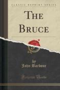 The Bruce (Classic Reprint)