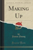 Making Up (Classic Reprint)