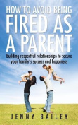 How to Avoid Being Fired as a Parent