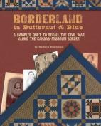 Borderland in Butternut & Blue  : A Sampler Quilt to Recall the Civil War