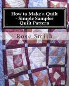 How to Make a Quilt - Simple Sampler Quilt Pattern