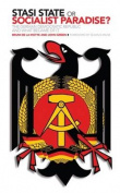 Stasi State or Socialist Paradise?