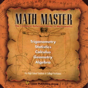 MATH MASTER; The complete Reference Guide to Mathematics (Trigonometry, Statistics, Calculus, Geometry, Algebra) For High School Students & College Freshmen