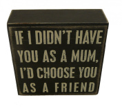 Primitives by Kathy Box Sign - If I Didn't Have You As A Mum
