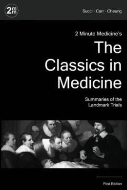 2 Minute Medicine's the Classics in Medicine: Summaries of the Landmark Trials, 1e (the Classics Series) (2 Minute Medicine's Classics)