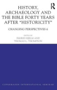 "History, Archaeology and the Bible Forty Years After ""Historicity"""