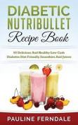 Diabetic Nutribullet Recipe Book