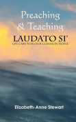 Preaching & Teaching Laudato Si'  : On Care for Our Common Home