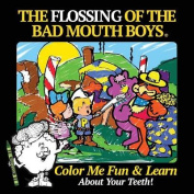 The Flossing of the Bad Mouth Boys