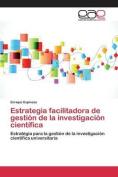 Estrategia Facilitadora de Gestion de La Investigacion Cientifica [Spanish]
