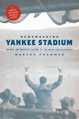 Remembering Yankee Stadium: An Oral and Narrative History of 'the House That Ruth Built'