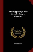 Hieroglyphics; A Note Upon Ecstasy in Literature