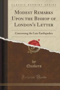 Modest Remarks Upon the Bishop of London's Letter